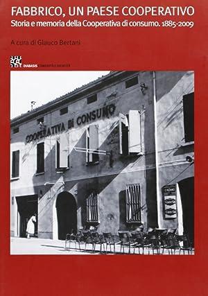 Fabbrico, un Paese Cooperativo. Storia e Memoria della Cooperativa di Consumo 1885-2009.