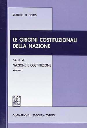 Le origini costituzionali della nazione. Estratto da Nazione e Costituzione, volume I.: De fiores, ...