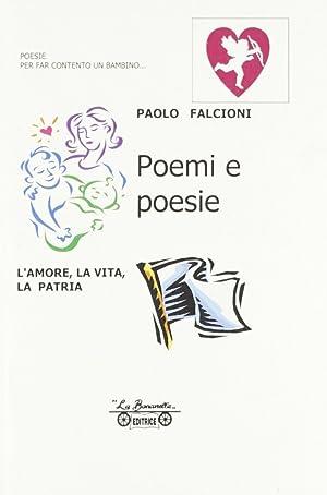 Poemi e poesie. L'amore, la vita, la patria.: Falcioni, Paolo
