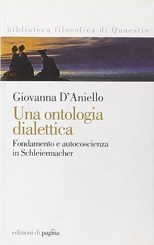 Una ontologia dialettica. Fondamento e autocoscienza in Schleiermacher.: D'Aniello, Giovanna