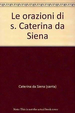 Le orazioni di s. Caterina da Siena.: Caterina da Siena (santa)