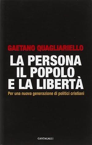 La persona, il popolo e la libertà. Per una nuova generazione di politici cristiani.: ...