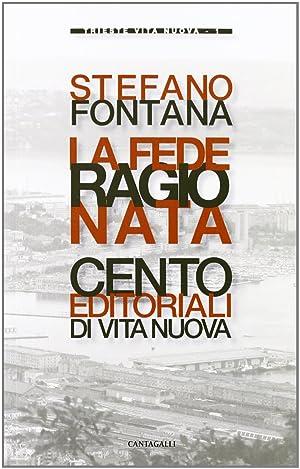 """La Fede Ragionata. Cento Editoriali di """"Vita Nuova"""".: Fontana, Stefano"""