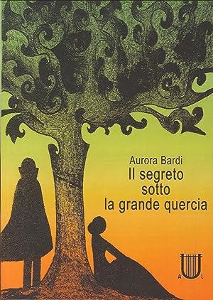 Il segreto sotto la grande quercia.: Bardi, Aurora