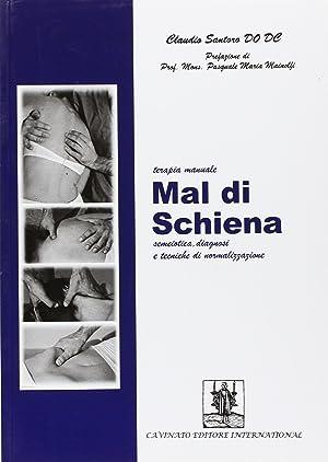 Mal di schiena. Terapia manuale semeiotica, diagnosi e tecniche di normalizzazione.: Santoro, ...