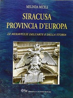 Siracusa provincia d'Europa. Le meraviglie dell'arte e della storia.: Miceli, Melinda