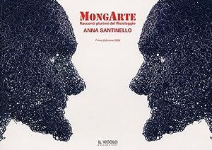 MongArte. Racconti plurimi del Riciclaggio. Anna Santinello.: aa.vv.