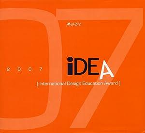 IDEA '07. [International Design Education Award]. [Ed. italiana e inglese].