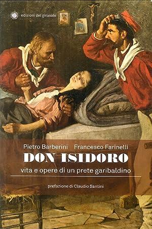Don Isidoro. Vita e opere di un prete garibaldino.: Barberini, Pietro Farinelli, Francesco