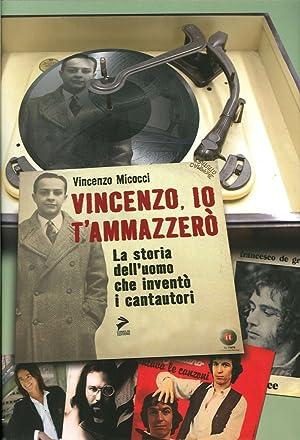 Vincenzo, io ti Ammazzerò. La Storia dell'Uomo che Inventò i Cantautori.: ...