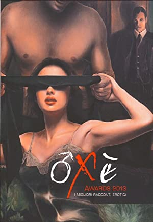 Oxè Awards 2013. I Migliori Racconti Erotici. Volume II. Autori Maschi.: Autori Vari