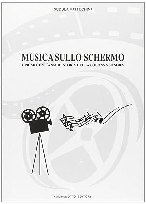 Musica sullo schermo sonora. I primi cent'anni di storia della colonna sonora.: Mattuchina, ...