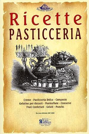 """Pasticceria. Ricette Tratte Da """"Il Re dei"""