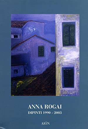 Anna Rogai. Dipinti 1990-2003.: Gurrieri, Francesco Ceccatelli