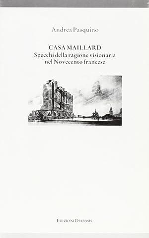 Casa Maillard. Specchi della ragione visionaria nel Novecento francese.: Pasquino, Andrea