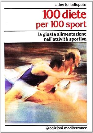 100 diete per 100 sport. La giusta alimentazione nell'attività sportiva.: Lodispoto, ...