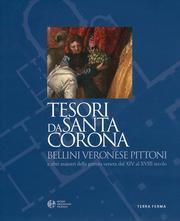 Tesori Da Santa Corona. Bellini, Veronese, Pittoni e altri Maestri della Pittura Veneta dal XIV al ...