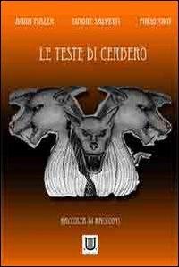 Le teste di Cerbero.: Piazza, Anna Salvetti, Simone Thot, Furio