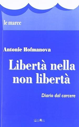 Libertà nella non libertà. Diario dal carcere.: Hofmanova, Antonie