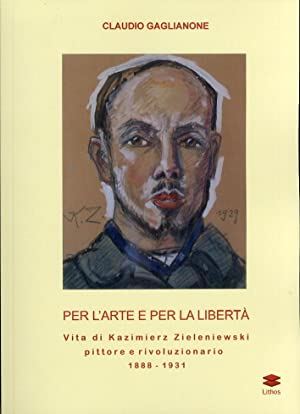 Per l'arte e per la libertà. Vita di Kazimierz Zieleniewski, pittore e rivoluzionario (...