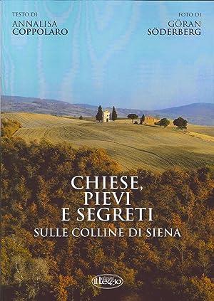 Chiese, Pievi e Segreti sulle Colline di Siena. Churches, Abbeys and Secrets On the Hills of Siena....
