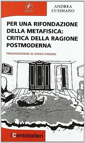 Per una Rifondazione della Metafisica. Critica della Ragione Postmoderna.: Cusimano, Andrea