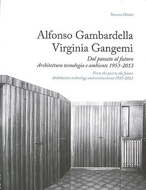 Alfonso Gambarella Virginia Gangemi. Dal passato al futuro. Architettura e ambiente 1953-2013.: ...