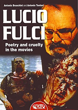 Lucio Fulci. Poetry and Cruelty in the Movies.