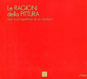 Le Ragioni della Pittura. Esiti e Prospettive di un Medium. [Edizione Italiana e Inglese].