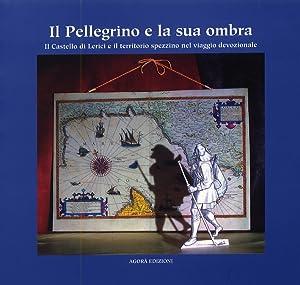 Il Pellegrino e la sua ombra. Il Castello di Lerici e il territorio spezzino nel viaggio ...