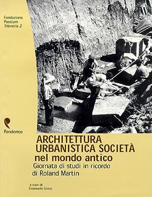 Architettura, Urbanistica, Società nel Mondo Antico. Giornata di Studi in Ricordo di Roland ...