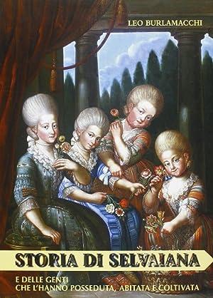 Storie di Selvaiana e delle genti che l'hanno posseduta, abitata e coltivata.: Burlamacchi, ...