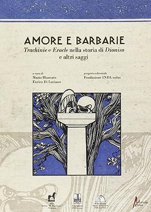 Amore e barbarie. Trachinie e Eracle nella storia di Dionisio e altri saggi.