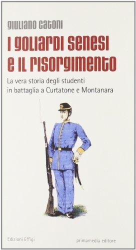 I goliardi senesi e il Risorgimento. La vera storia degli studenti in battaglia a Curtatone e ...
