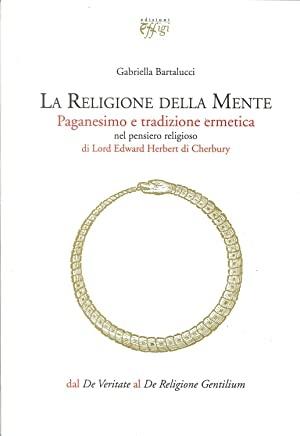 La religione della mente. Paganesimo e tradizione ermetica.: Bartalucci, Gabriella
