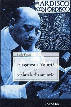 Eleganza e Voluttà in Gabriele d'Annunzio.: Sorge, Paola