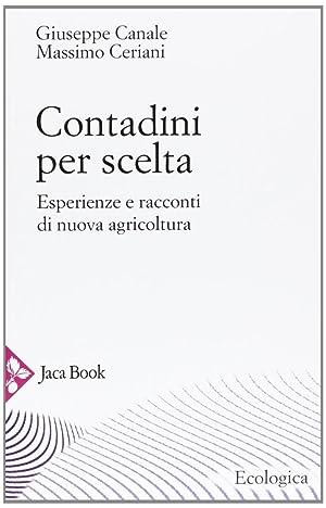 Contadini per scelta. Esperienze e racconti di nuova agricoltura.: Ceriani, Massimo Canale, ...