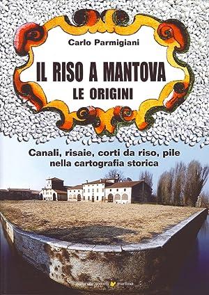 Il Riso a Mantova. Le Origini. Canali,risaie,corti Da Riso,pile nella Cartografia Storica.: ...