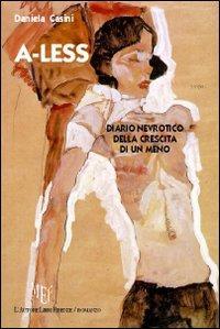 A-Less. Diario Nevrotico delle Crescita di un Meno.: Casini, Daniela