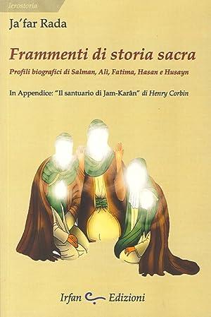 Frammenti di Storia Sacra. Profili di Salman, Alì, Fatima, Hasan e Husayn. In Appendice &...