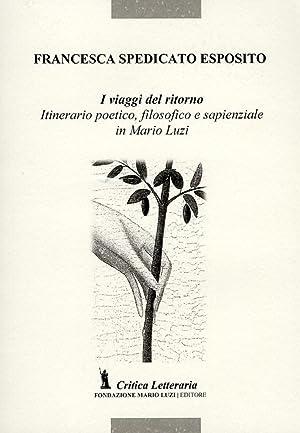 I viaggi del ritorno. Itinerario poetico, filosofico e sapienziale in Mario Luzi.: Spedicato ...