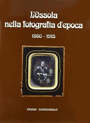 L'Ossola nella fotografia d'epoca (1860-1915).: Ferrari, Edgardo Pessina, Carlo