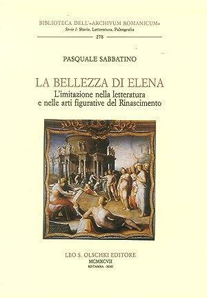 La bellezza di Elena. L'imitazione nella letteratura e nelle arti figurative del Rinascimento....