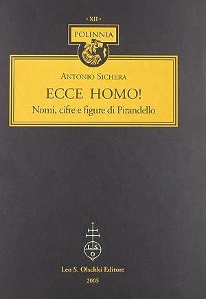 Ecce Homo! Nomi, Cifre e Figure di Pirandello.: Sichera, Antonio