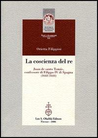 La Coscienza del Re. Juan De Santo Tomás, Confessore di Filippo Iv di Spagna.: Filippini, ...