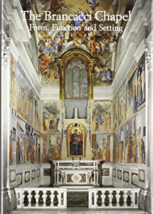 The Brancacci Chapel. Form, Function and Setting.: AA.VV