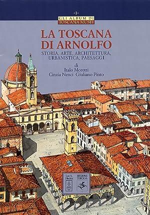 La Toscana di Arnolfo. Storia, arte, architettura, urbanistica, paesaggi.: Morett, Italo Nenci, ...