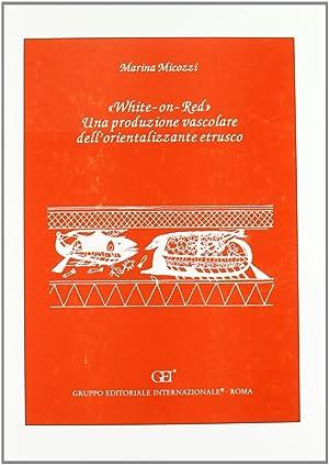 White-on-red. Una produzione vascolare dell'orientalizzante etrusco.: Micozzi, M