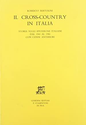 Il cross-country in Italia. Storia sugli ippodromi italiani dal 1960 al 1980 con cenni anteriori.: ...