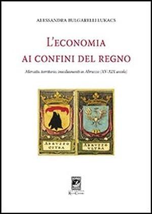 L'economia al confino del Regno.: Bulgarelli Lukacs, Alessandra